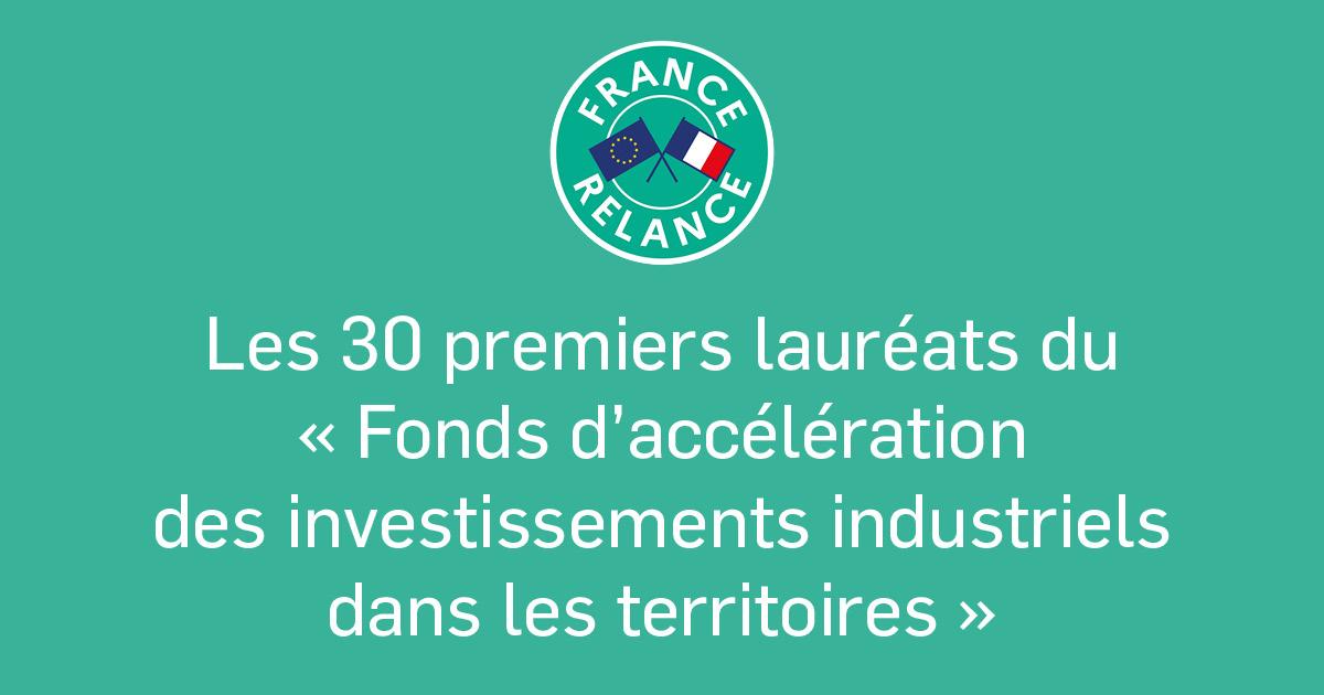 France Relance - 30 premiers lauréats du Fonds d'accélération des investissements industriels dans les territoires