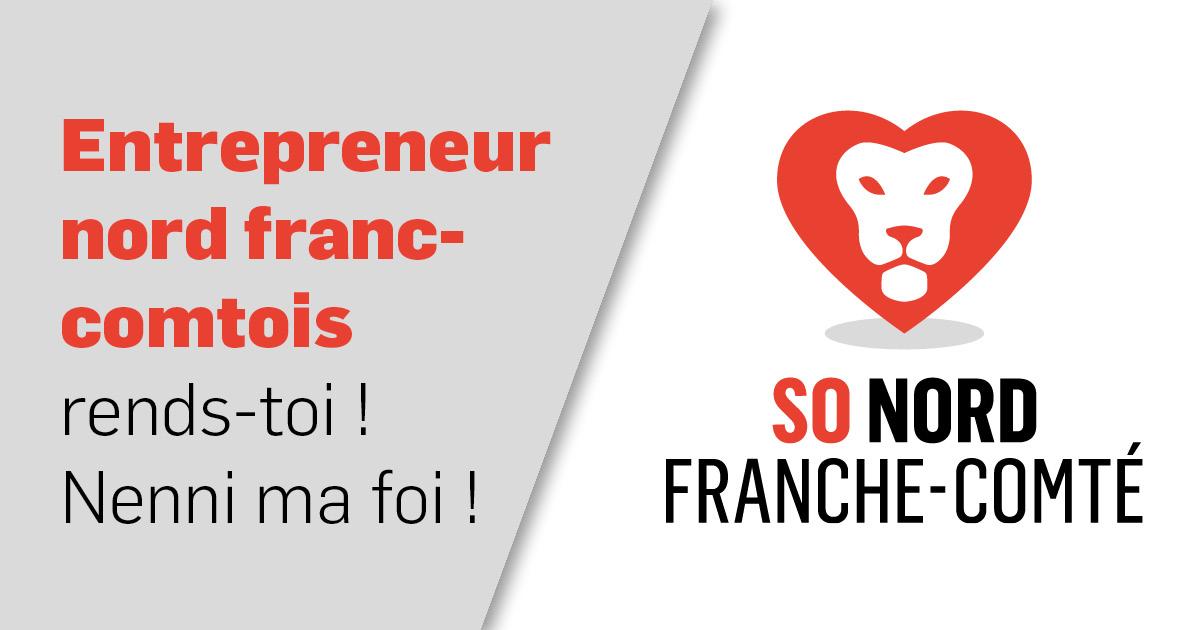 Entrepreneur nord franc-comtois rends-toi ! Nenni ma foi !