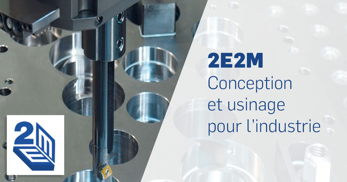 2E2M, conception et usinage pour l'industrie